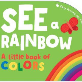 See a Rainbow A Little Book of Colors Board Book